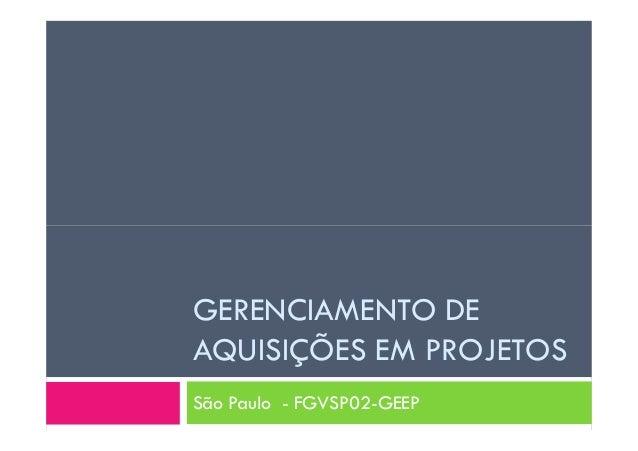 GERENCIAMENTO DE AQUISIÇÕES EM PROJETOS São Paulo - FGVSP02-GEEP
