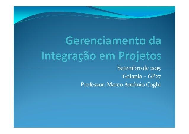 Setembro de 2015Setembro de 2015 Goiania – GP27 Professor: Marco Antônio Coghi