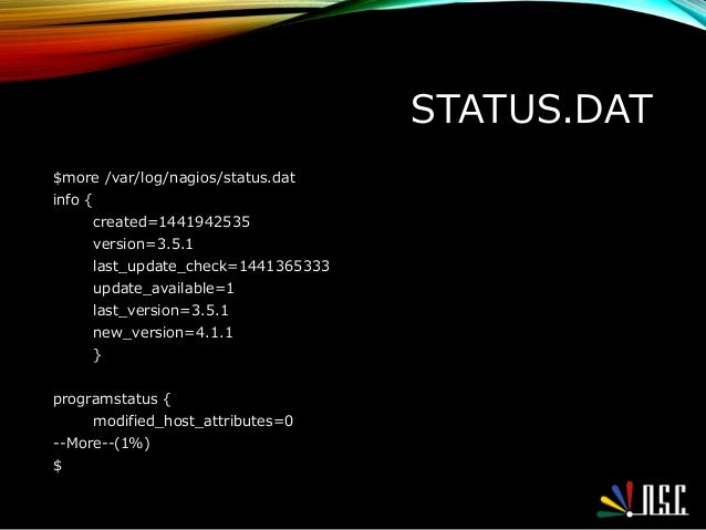 STATUS.DAT $more /var/log/nagios/status.dat info { created=1441942535 version=3.5.1 last_update_check=1441365333 update_av...