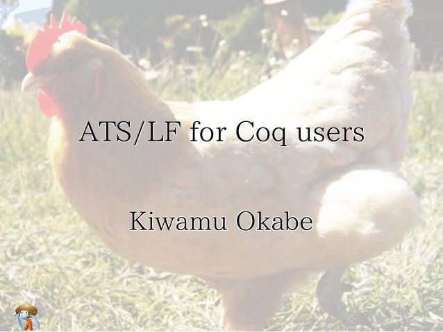 ATS/LF for Coq usersATS/LF for Coq usersATS/LF for Coq usersATS/LF for Coq usersATS/LF for Coq users Kiwamu OkabeKiwamu Ok...