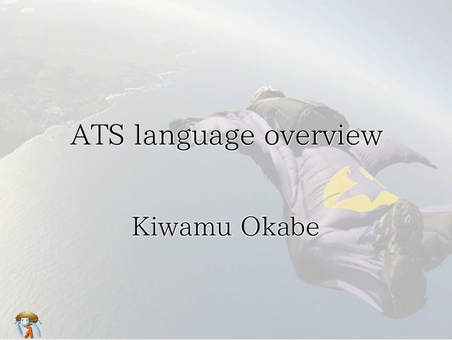 ATS language overviewATS language overviewATS language overviewATS language overviewATS language overview Kiwamu OkabeKiwa...