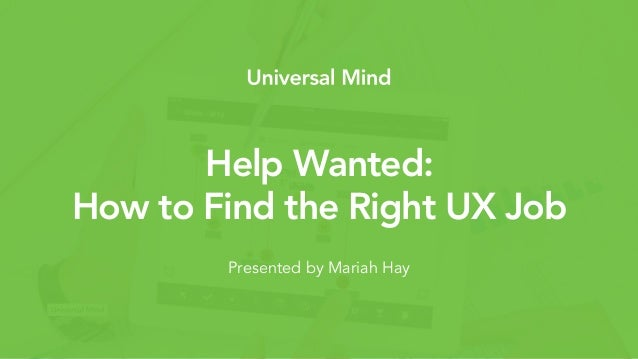 Subtitle Style 6Help Wanted: How to Find the Right UX Job Presented by Mariah Hay