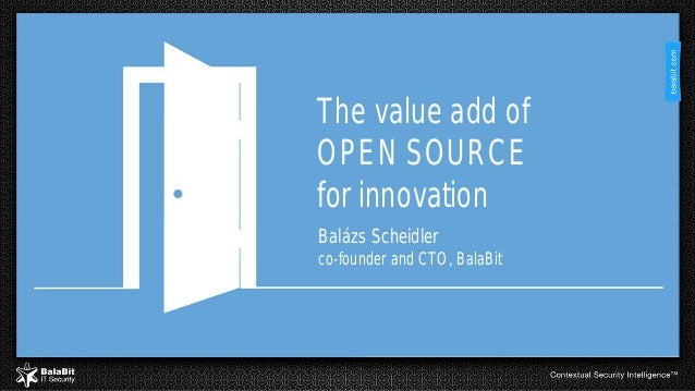 The value add of OPEN SOURCE for innovation Balázs Scheidler co-founder and CTO, BalaBit
