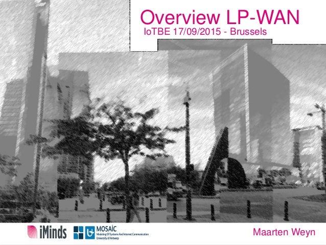 Overview LP-WAN IoTBE 17/09/2015 - Brussels Maarten Weyn