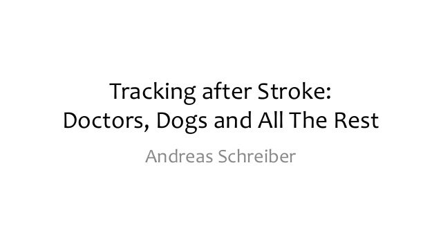 Tracking  after  Stroke:   Doctors,  Dogs  and  All  The  Rest   Andreas  Schreiber