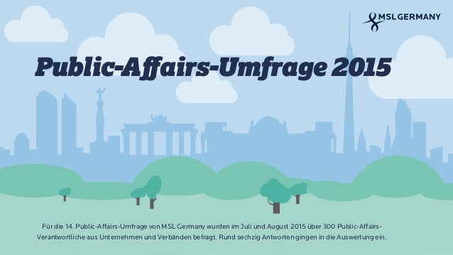 Public-Affairs-Umfrage 2015 Für die 14. Public-Affairs-Umfrage von MSL Germany wurden im Juli und August 2015 über 300 Publ...