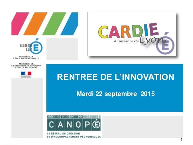 RENTREE DE L'INNOVATION Mardi 22 septembre 2015 1