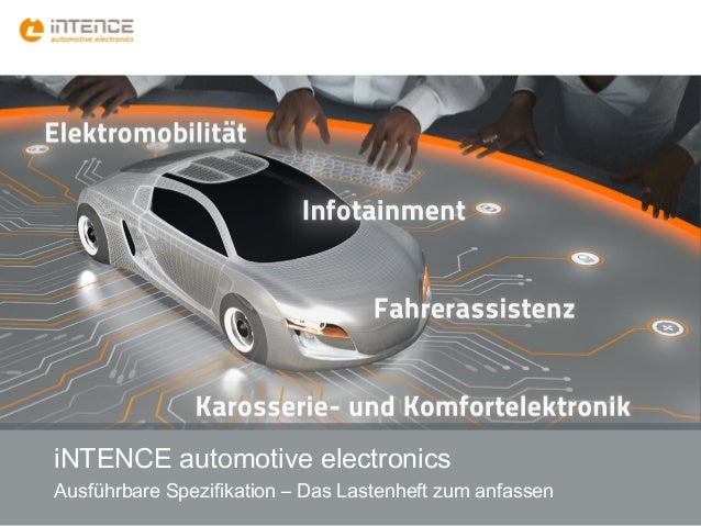 iNTENCE automotive electronics Ausführbare Spezifikation – Das Lastenheft zum anfassen