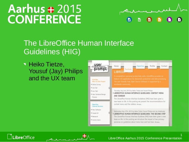 1 LibreOffice Aarhus 2015 Conference Presentation The LibreOffice Human Interface Guidelines (HIG) Heiko Tietze, Yousuf (J...