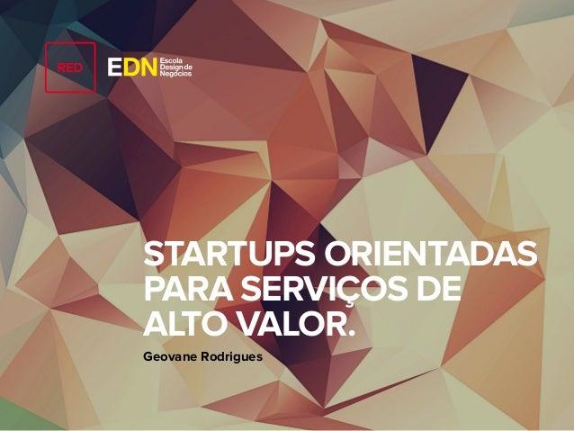 STARTUPS ORIENTADAS PARA SERVIÇOS DE ALTO VALOR. Geovane Rodrigues