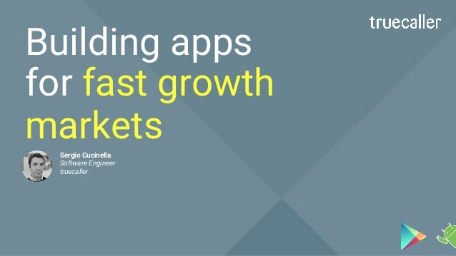 Sergio Cucinella Software Engineer truecaller Building apps for fast growth markets