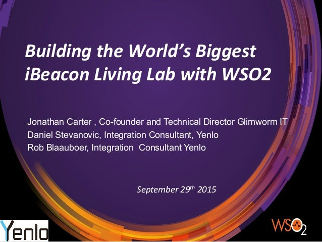 Building  the  World's  Biggest   iBeacon  Living  Lab  with  WSO2 Jonathan Carter , Co-founder and Techni...