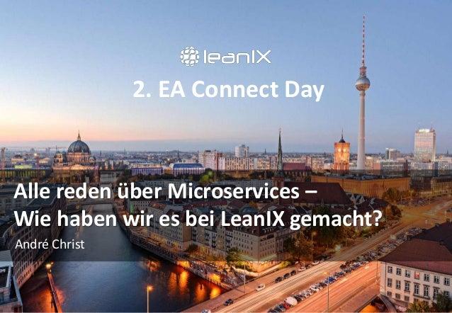 2. EA Connect Day Alle reden über Microservices – Wie haben wir es bei LeanIX gemacht? André Christ