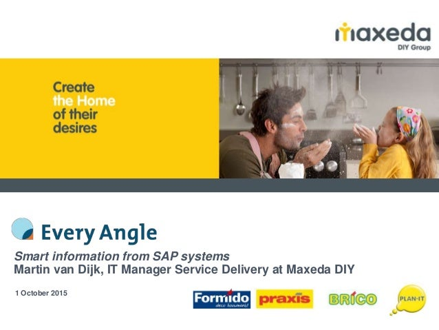 Smart information from SAP systems Martin van Dijk, IT Manager Service Delivery at Maxeda DIY 1 October 2015