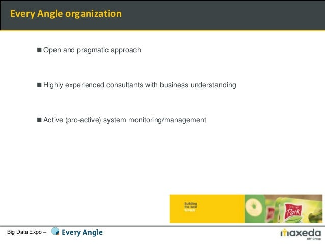 Big Data Expo – Every Angle organization  Open and pragmatic approach  Highly experienced consultants with business unde...