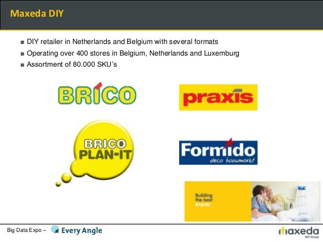 Big Data Expo – Maxeda DIY ■ DIY retailer in Netherlands and Belgium with several formats ■ Operating over 400 stores in B...