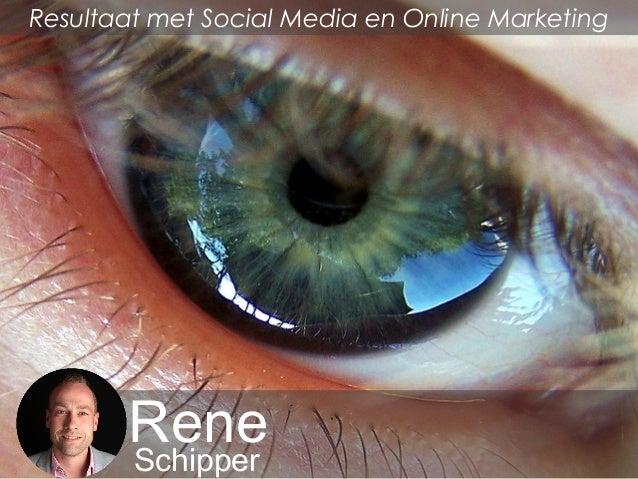 ReneSchipper Resultaat met Social Media en Online Marketing