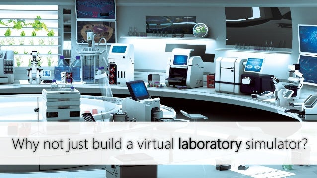 Why not just build a virtual laboratory simulator?