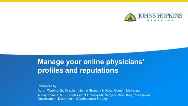 Manage your online physicians' profiles and reputations Presented by Aaron Watkins, Sr. Director, Internet Strategy & Digi...