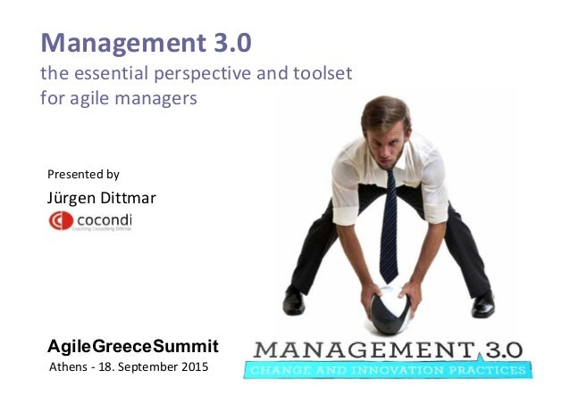 AgileGreeceSummit Management 3.0 the essential perspective and toolset for agile managers Athens - 18. September 2015 Pres...