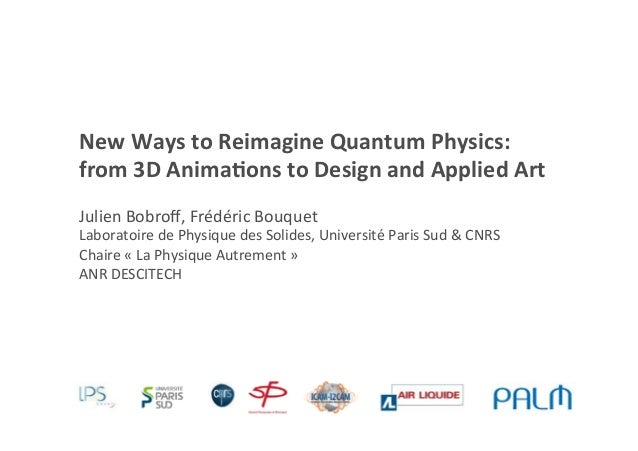 New	   Ways	   to	   Reimagine	   Quantum	   Physics:	    from	   3D	   Anima;ons	   to	   Design	   and	   Applied	   Art...