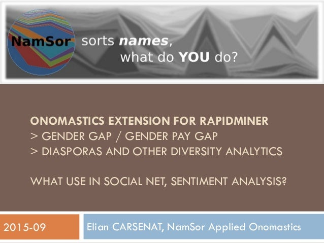 ONOMASTICS EXTENSION FOR RAPIDMINER > GENDER GAP / GENDER PAY GAP > DIASPORAS AND OTHER DIVERSITY ANALYTICS WHAT USE IN SO...