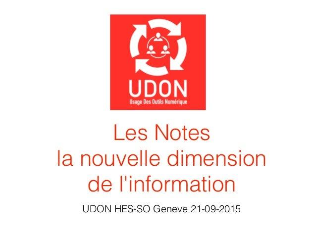 Les Notes  la nouvelle dimension  de l'information UDON HES-SO Geneve 21-09-2015