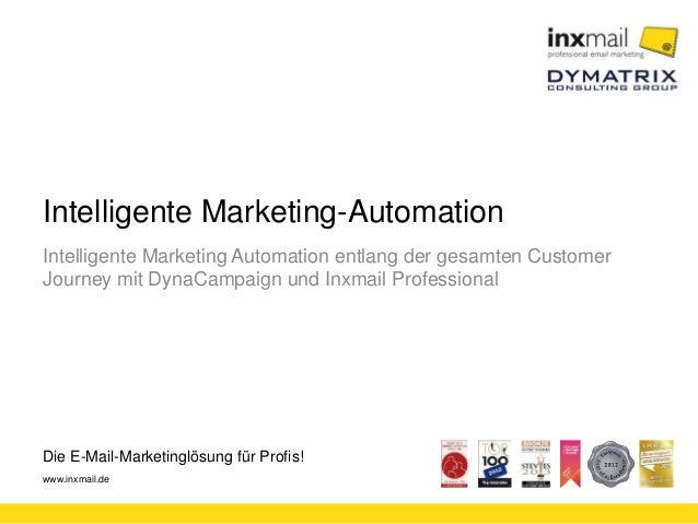 Die E-Mail-Marketinglösung für Profis! www.inxmail.de Intelligente Marketing-Automation Intelligente Marketing Automation ...