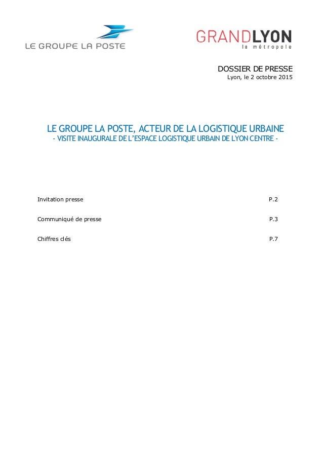 DOSSIER DE PRESSE Lyon, le 2 octobre 2015 LE GROUPE LA POSTE, ACTEUR DE LA LOGISTIQUE URBAINE - VISITE INAUGURALE DE L'ESP...
