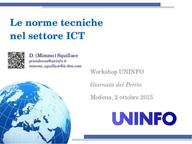 WorkshopUNINFO GiornatadelPerito Modena,2ottobre2015 D.(Mimmo)Squillace presidenza@uninfo.it mimmo_squillace@it.ib...