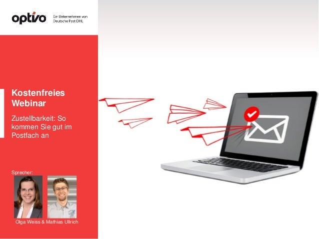 Kostenfreies Webinar Zustellbarkeit: So kommen Sie gut im Postfach an Olga Weiss & Mathias Ullrich Sprecher: