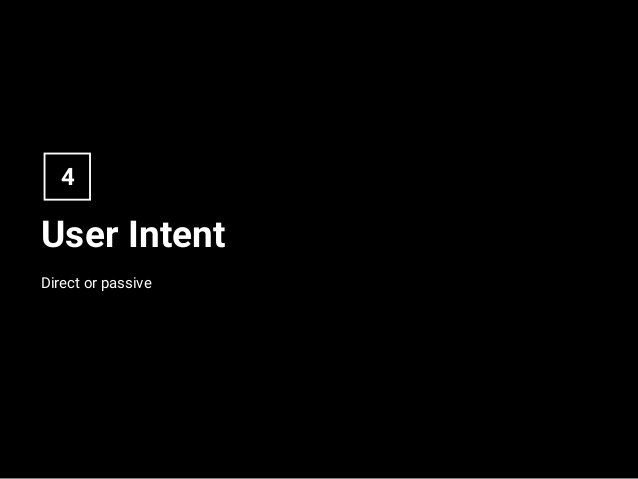 User Intent Direct or passive 4