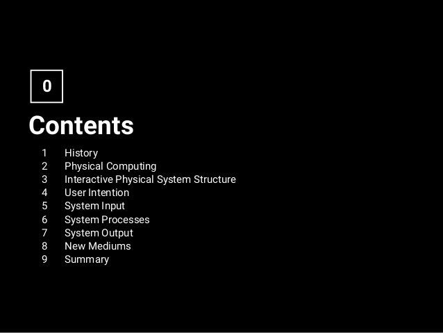 Contents 0 History Physical Computing Interactive Physical System Structure User Intention System Input System Processes S...