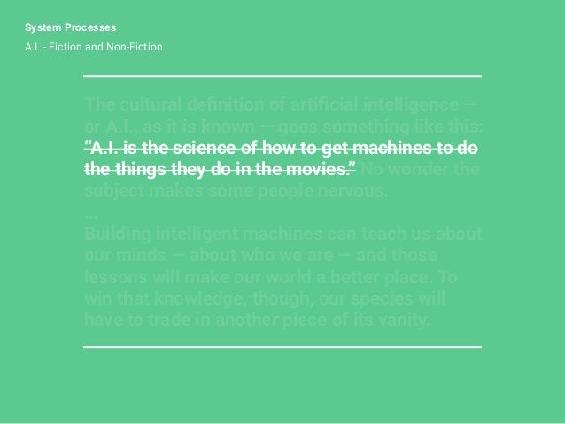 System Processes A.I. - Fiction and Non-Fiction The cultural definition of artificial intelligence — or A.I., as it is known...