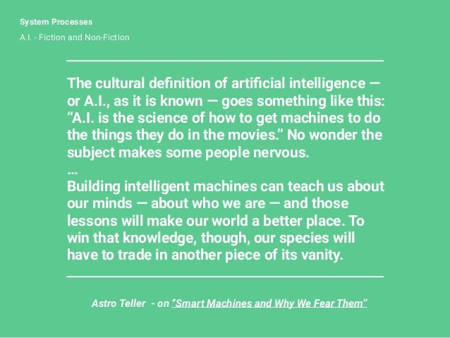 """System Processes A.I. - Fiction and Non-Fiction Astro Teller - on """"Smart Machines and Why We Fear Them"""" The cultural defini..."""