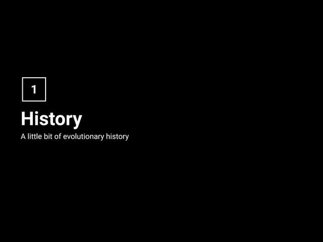 History A little bit of evolutionary history 1