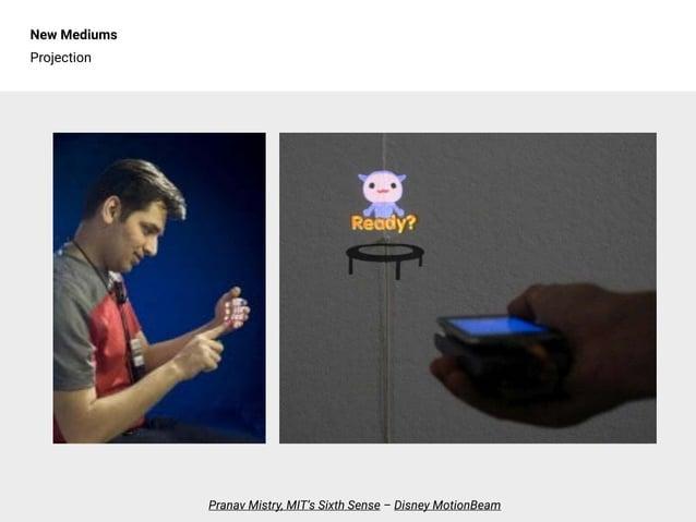 New Mediums Projection Pranav Mistry, MIT's Sixth Sense – Disney MotionBeam