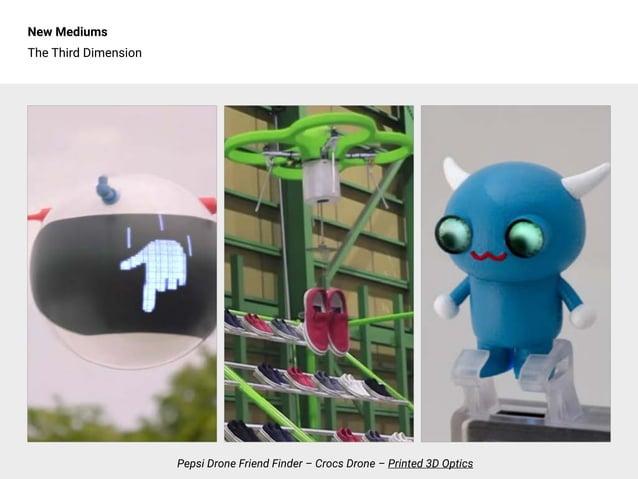 New Mediums The Third Dimension Pepsi Drone Friend Finder – Crocs Drone – Printed 3D Optics