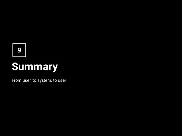Summary From user, to system, to user 9