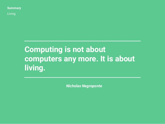 Summary Living Nicholas Negroponte Computing is not about computers any more. It is about living.