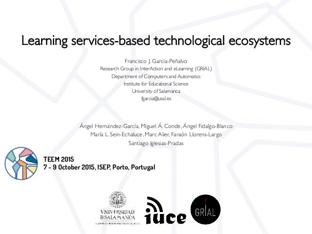 Learning services-based technological ecosystems Francisco J. García-Peñalvo Research Group in InterAction and eLearning (...