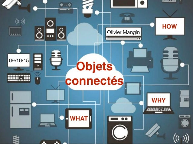 Objets connectés WHAT WHY HOW Olivier Mangin 09/10/15