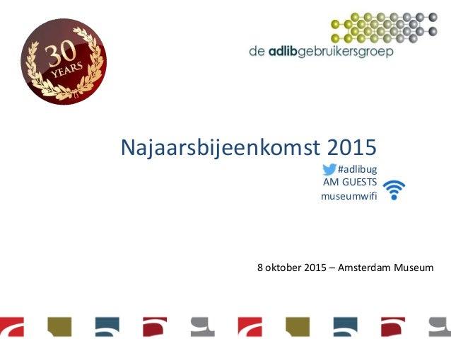 Najaarsbijeenkomst 2015 #adlibug 8 oktober 2015 – Amsterdam Museum AM GUESTS museumwifi