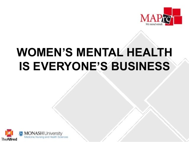 WOMEN'S MENTAL HEALTH IS EVERYONE'S BUSINESS
