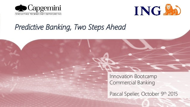 Innovation Bootcamp  Commercial Banking  Pascal Spelier, October 9th 2015 Predictive Banking, Two Steps Ahead