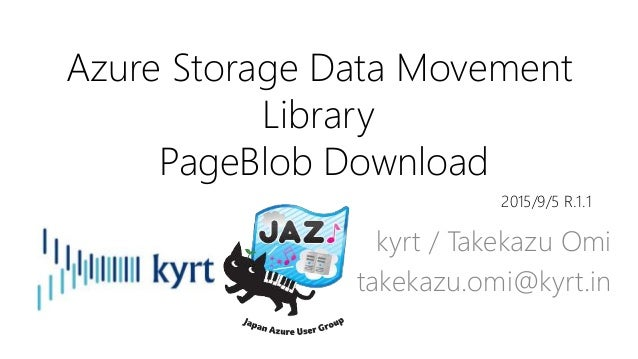 Azure Storage Data Movement Library PageBlob Download kyrt / Takekazu Omi takekazu.omi@kyrt.in 2015/9/5 R.1.1
