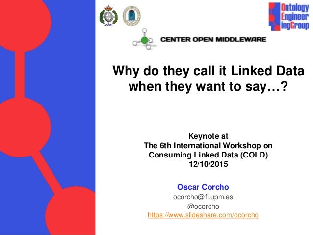 Why do they call it Linked Data when they want to say…? Keynote at The 6th International Workshop on Consuming Linked Data...