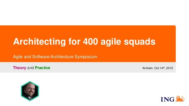 Architecting for 400 agile squads Theory and Practice Agile and Software Architecture Symposium Arnhem. Oct 14th, 2015