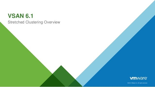 © 2014 VMware Inc. All rights reserved. VSAN 6.1 Stretched Clustering Overview