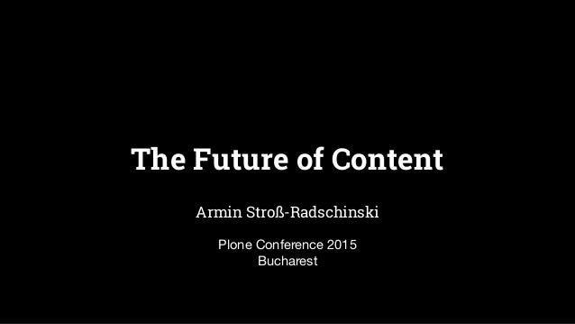 The Future of Content Armin Stroß-Radschinski Plone Conference 2015 Bucharest